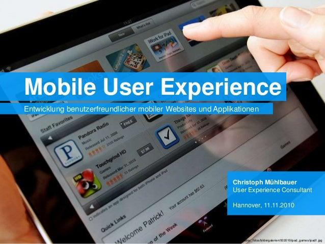 Mobile User Experience Entwicklung benutzerfreundlicher mobiler Websites und Applikationen Christoph Mühlbauer User Experi...