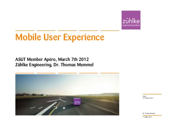 Mobile User ExperienceASUT Member Apéro, March 7th 2012Zühlke Engineering, Dr. Thomas Memmel                              ...