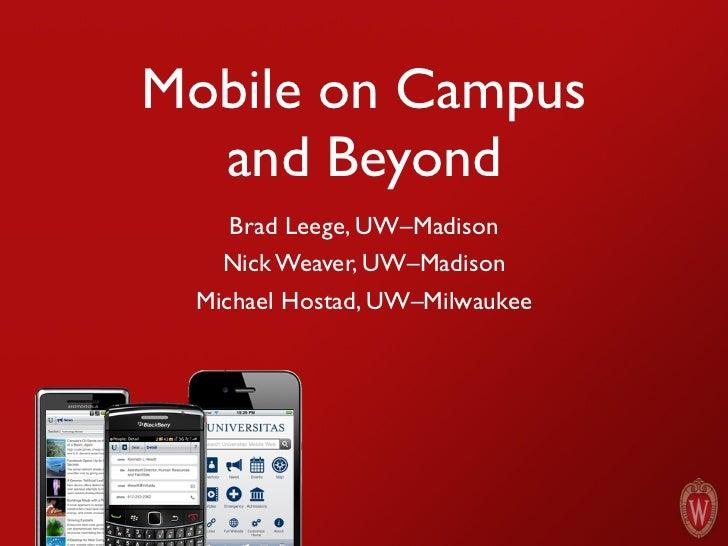 Mobile on Campus  and Beyond    Brad Leege, UW–Madison   Nick Weaver, UW–Madison Michael Hostad, UW–Milwaukee
