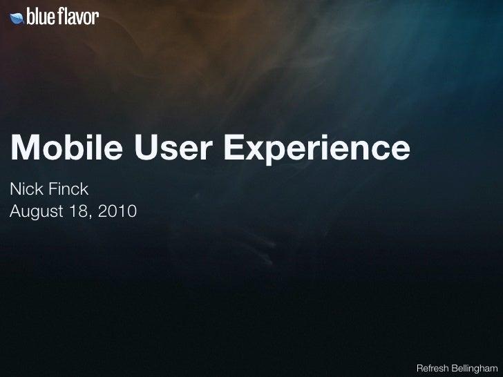 Mobile User ExperienceNick FinckAugust 18, 2010                         Refresh Bellingham