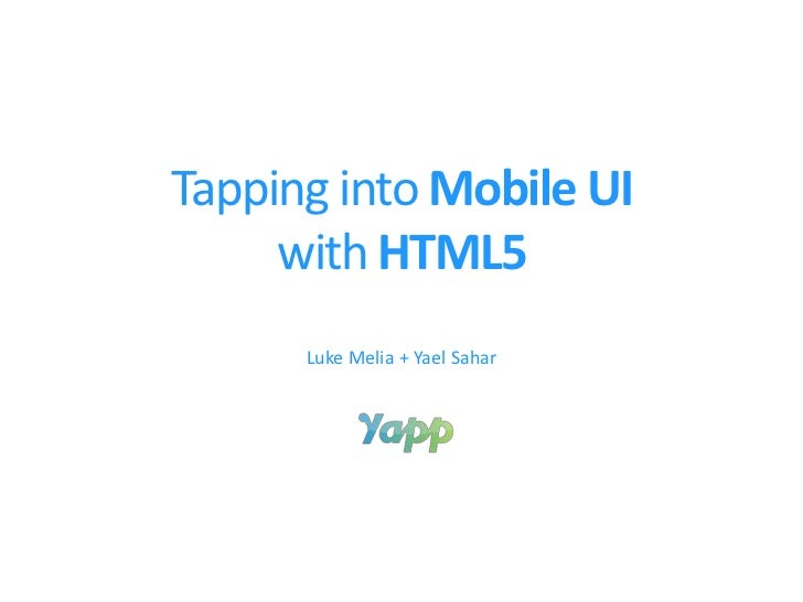 Tapping into Mobile UI     with HTML5      Luke Melia + Yael Sahar