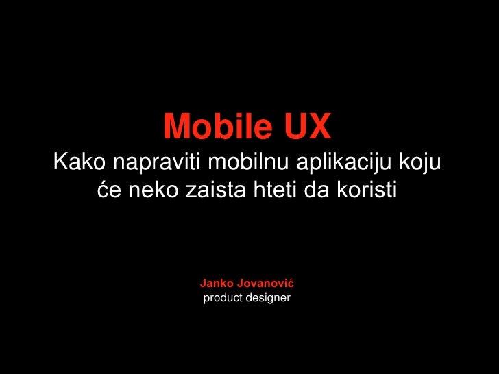 Mobile UXKako napraviti mobilnu aplikaciju koju   će neko zaista hteti da koristi              Janko Jovanović            ...