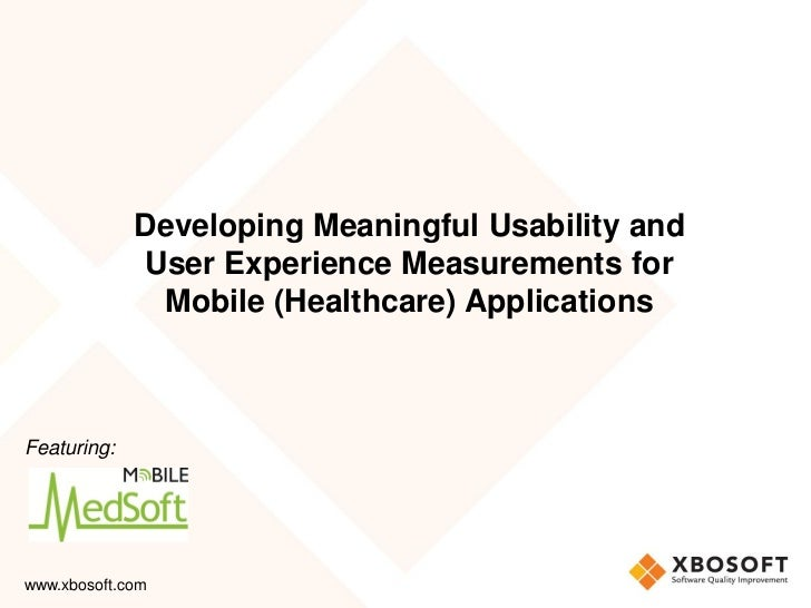 Developing Meaningful Usability and             User Experience Measurements for              Mobile (Healthcare) Applicat...