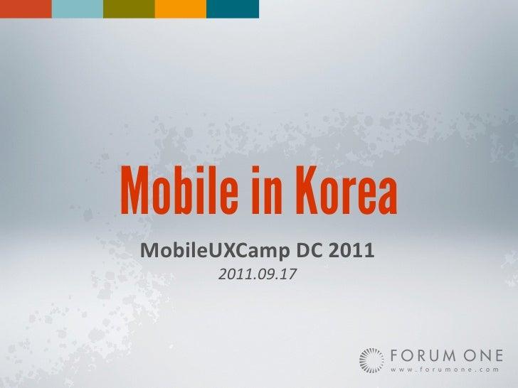 Mobile in Korea MobileUXCamp DC 2011         2011.09.17