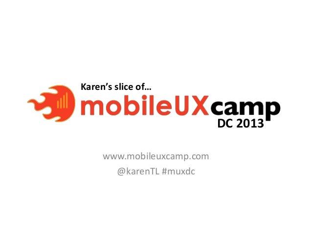 Karen's slice of… www.mobileuxcamp.com @karenTL #muxdc DC 2013