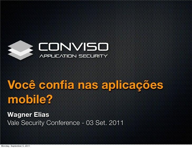 Você confia nas aplicações     mobile?     Wagner Elias     Vale Security Conference - 03 Set. 2011Monday, September 5, 2011