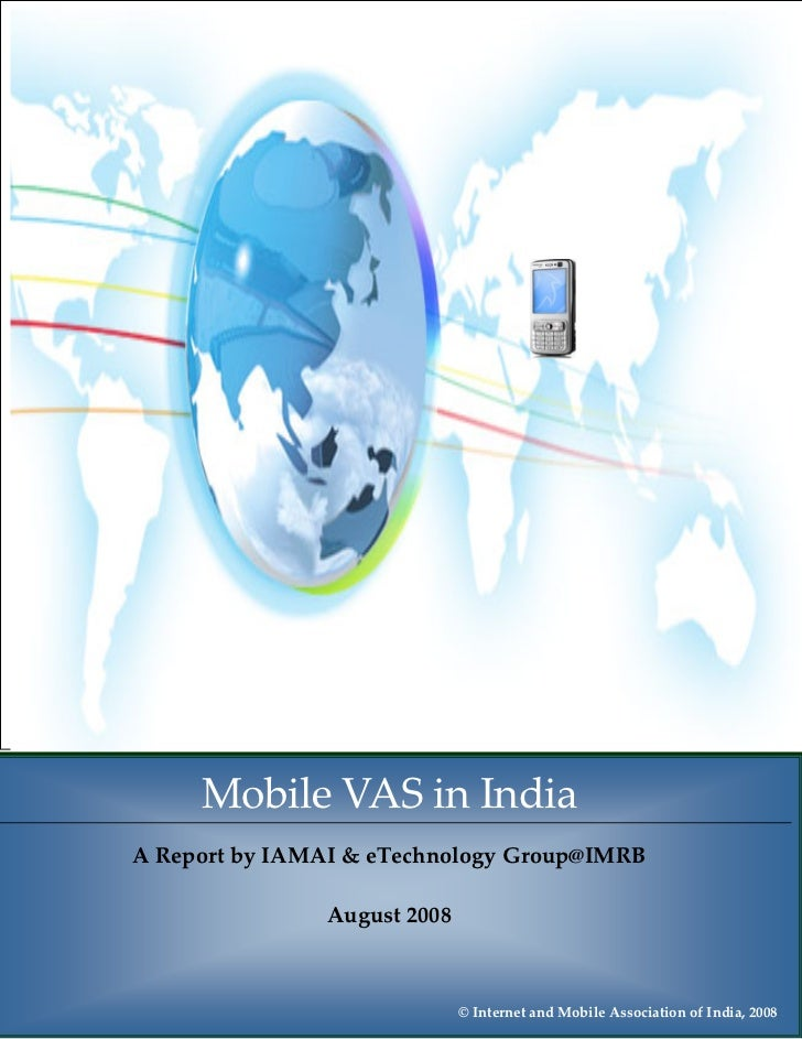 Mobile VAS in India, August 2008            Mobile VAS in India      A Report by IAMAI & eTechnology Group@IMRB           ...