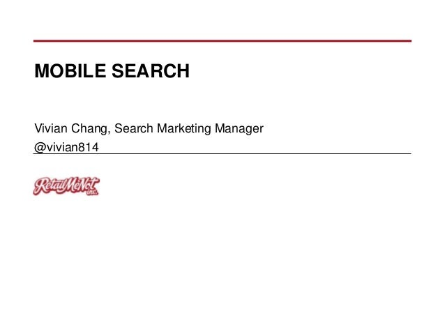 MOBILE SEARCH Vivian Chang, Search Marketing Manager @vivian814