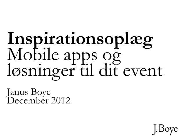 InspirationsoplægMobile apps ogløsninger til dit eventJanus BoyeDecember 2012