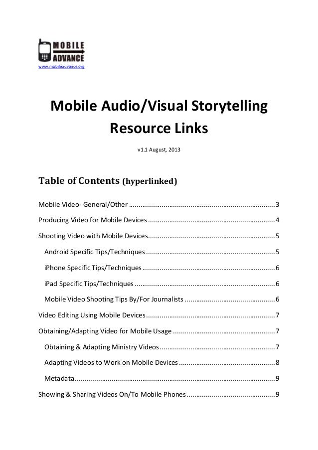 www.mobileadvance.org Mobile Audio/Visual Storytelling Resource Links v1.1 August, 2013 Table of Contents (hyperlinked) Mo...