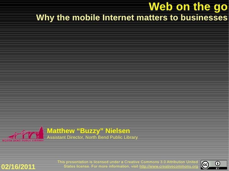 "Web on the go             Why the mobile Internet matters to businesses               Matthew ""Buzzy"" Nielsen             ..."