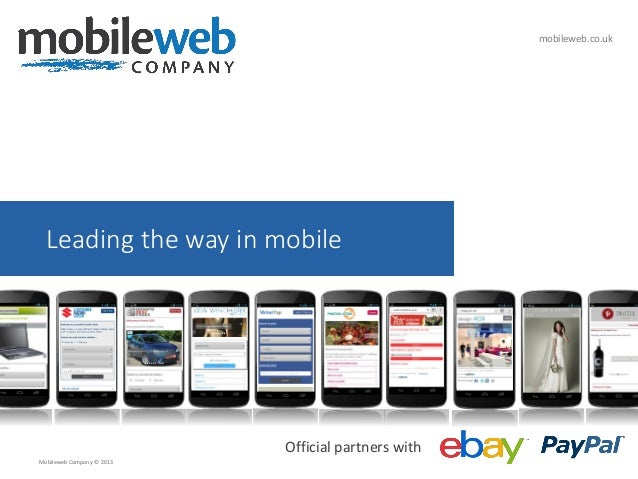 mobileweb.co.uk  Leading the way in mobile  Official partners with Mobileweb Company © 2013