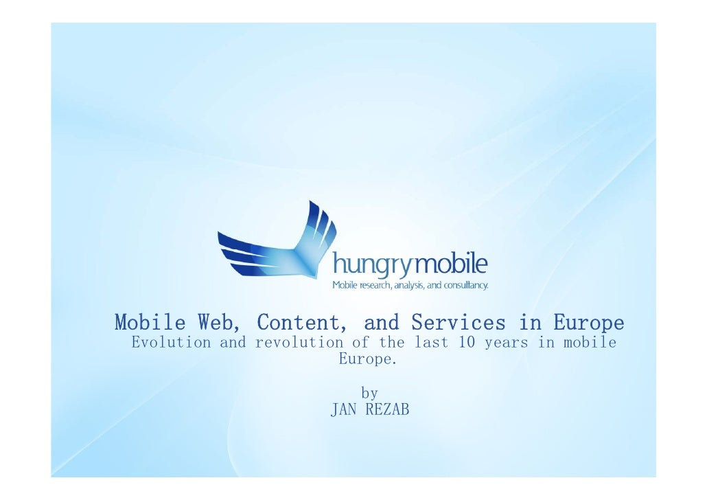 Mobile Web, Content, and Services in Europe  Evolution and revolution of the last 10 years in mobile                      ...