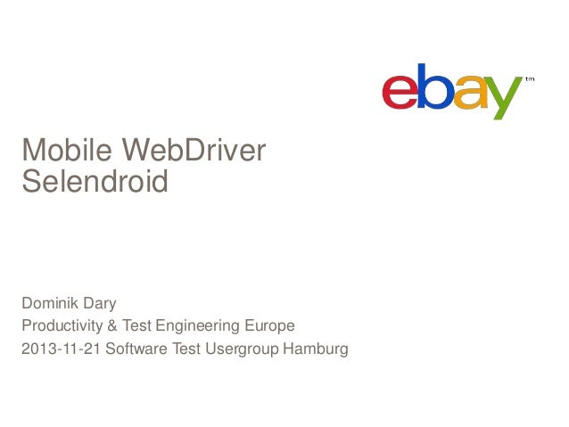 Mobile WebDriver Selendroid  Dominik Dary Productivity & Test Engineering Europe 2013-11-21 Software Test Usergroup Hambur...