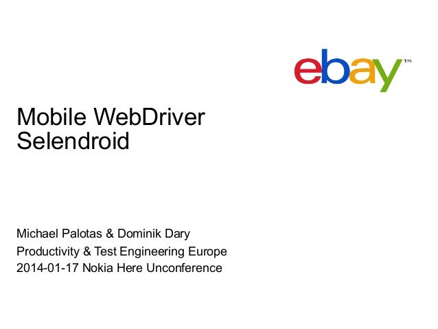 Mobile WebDriver Selendroid  Michael Palotas & Dominik Dary Productivity & Test Engineering Europe 2014-01-17 Nokia Here U...