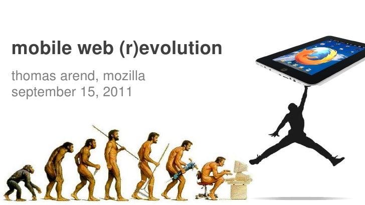 mobile web (r)evolutionthomas arend, mozillaseptember 15, 2011