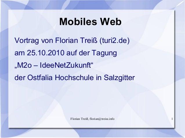 """Florian Treiß, florian@treiss.info 1 Mobiles Web Vortrag von Florian Treiß (turi2.de) am 25.10.2010 auf der Tagung """"M2o – ..."""