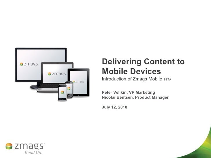 Delivering Content to Mobile Devices Introduction of Zmags Mobile  BETA Peter Velikin, VP Marketing Nicolai Bentsen, Pro...