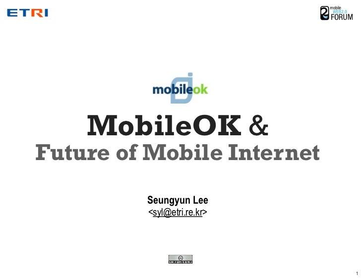 MobileOK & Future of Mobile Internet          Seungyun Lee          <syl@etri.re.kr>