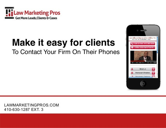 Make it easy for clients  To Contact Your Firm On Their PhonesLAWMARKETINGPROS.COM410-630-1287 EXT. 3