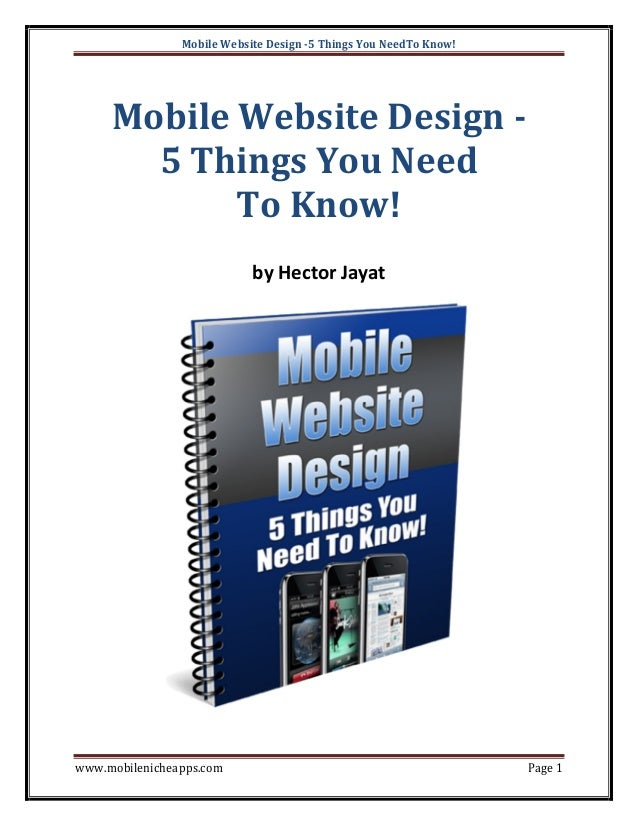 Mobile Website Design -5 Things You NeedTo Know!  Mobile Website Design 5 Things You Need To Know! by Hector Jayat  www.mo...