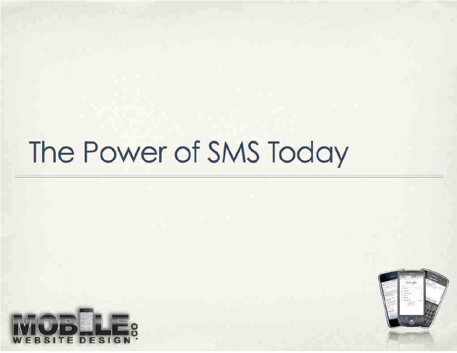 What To Do Next To find out more about SMS Marketing       and Mobile Web sites, go to     www.MobileWebsiteDesign.co.    ...
