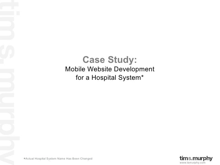 Case Study:                           Mobile Website Development                             for a Hospital System**Actual...