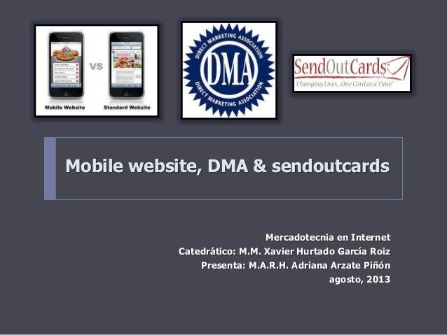 Mobile website, DMA & sendoutcards Mercadotecnia en Internet Catedrático: M.M. Xavier Hurtado García Roiz Presenta: M.A.R....