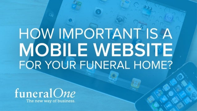 HOW IMPORTANT IS A MOBILE WEBSITE FOR YOUR FUNERAL HOME?