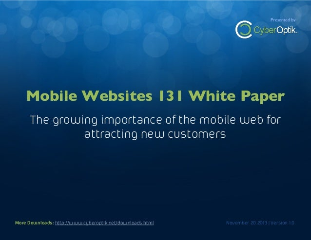 Mobile Websites 131 White Paper  Presented by  The growning importance of the mobile web for attracting new customers  Mob...