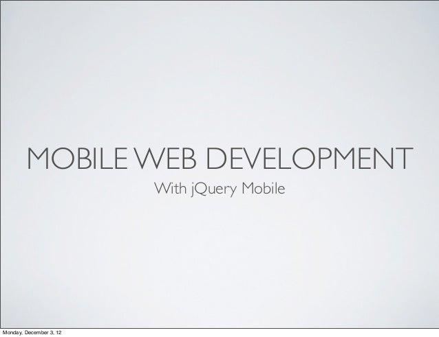 MOBILE WEB DEVELOPMENT                         With jQuery MobileMonday, December 3, 12