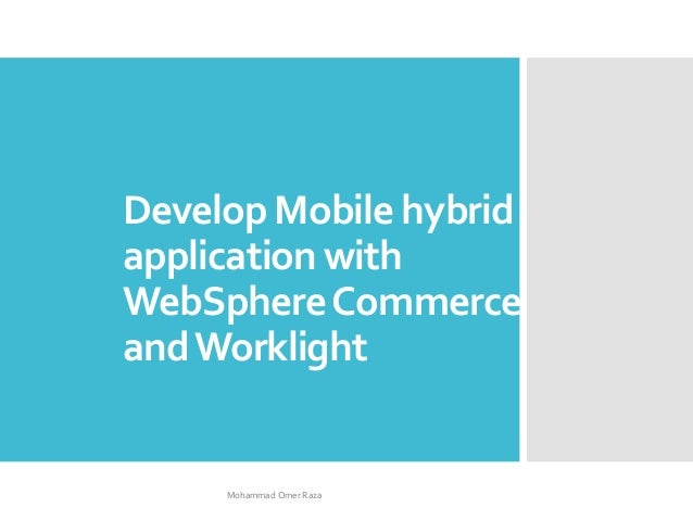 Develop Mobile hybrid application with WebSphereCommerce andWorklight Mohammad Omer Raza
