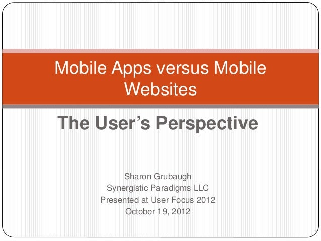 Mobile Apps versus Mobile        WebsitesThe User's Perspective          Sharon Grubaugh      Synergistic Paradigms LLC   ...