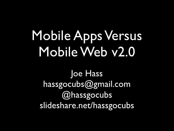 Mobile Apps Versus Mobile Web v2.0          Joe Hass  hassgocubs@gmail.com       @hassgocubs slideshare.net/hassgocubs