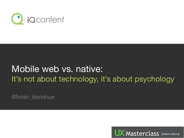 Mobile web vs. native apps: It's not about technology, it's about psychology