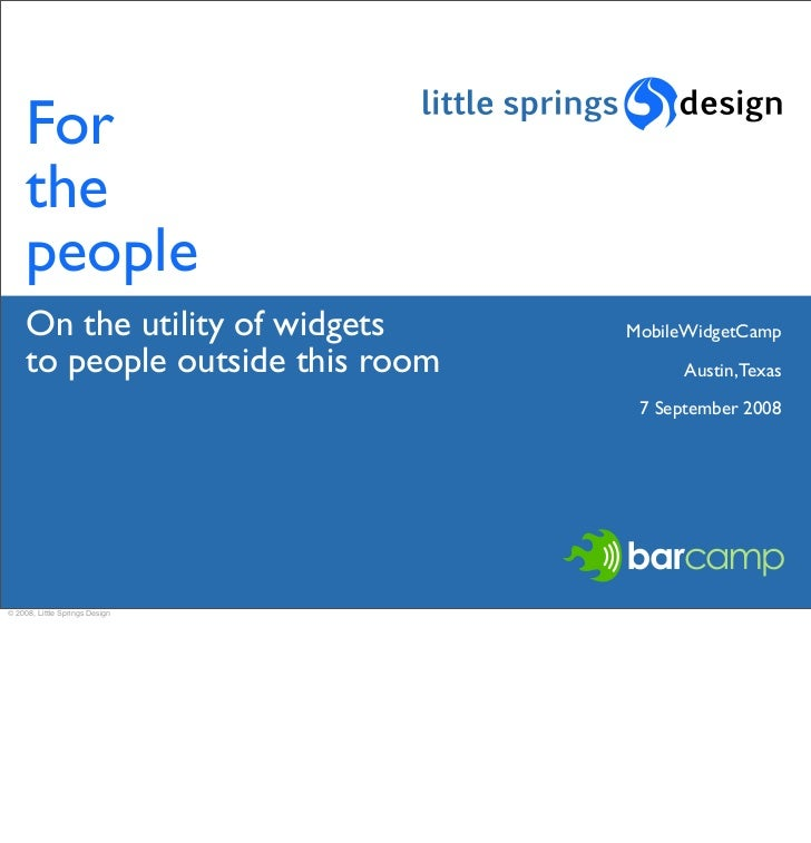 For     the     people     On the utility of widgets     MobileWidgetCamp     to people outside this room         Austin, ...