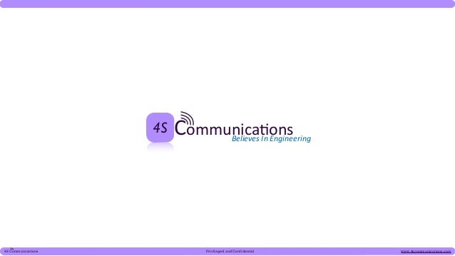 4S   Communica(ons    Believes In Engineering4S Communications           Privileged and Confidential                  ...
