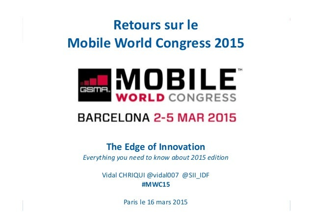 Page 1 Retours sur le Mobile World Congress 2015 The Edge of Innovation Everything you need to know about 2015 edition Vid...