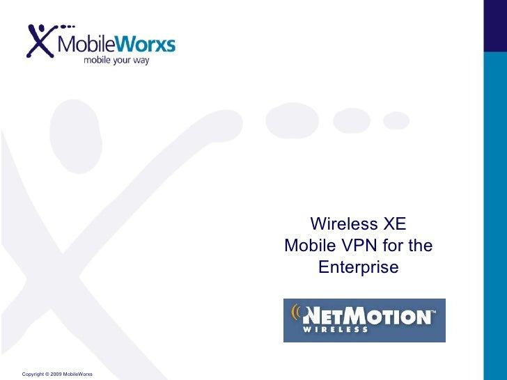 <ul><li>Wireless XE </li></ul><ul><li>Mobile VPN for the </li></ul><ul><li>Enterprise </li></ul>