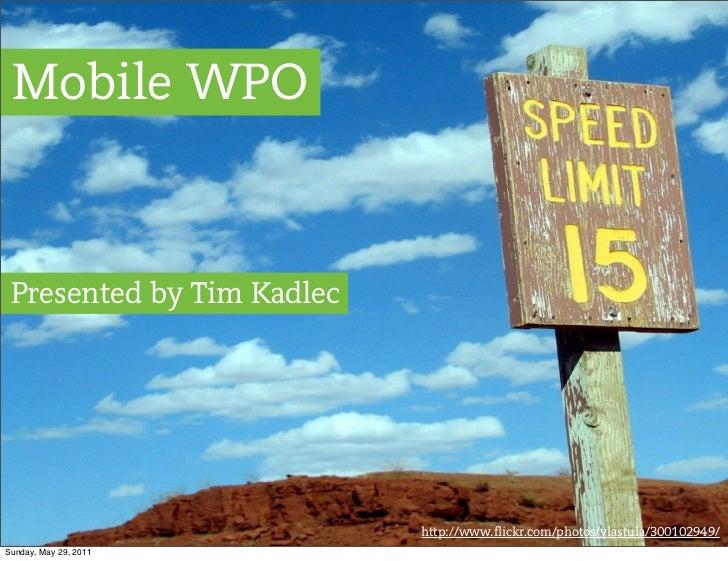 Mobile WPO Presented by Tim Kadlec                           http://www.flickr.com/photos/vlastula/300102949/Sunday, May 2...
