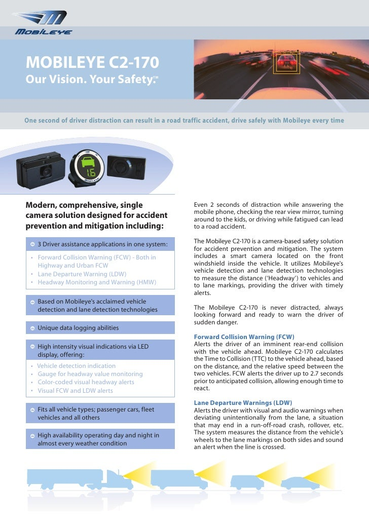 MOBILEYE C2-170 Our Vision. Your Safety.                          TM     One second of driver distraction can result in a ...
