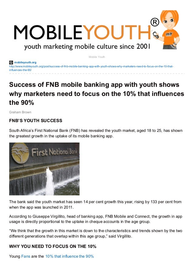 Success of FNB mobile banking app with youth shows why marketers need to focus on the 10% that influences the 90% (Graham Brown mobileYouth) DOWNLOAD