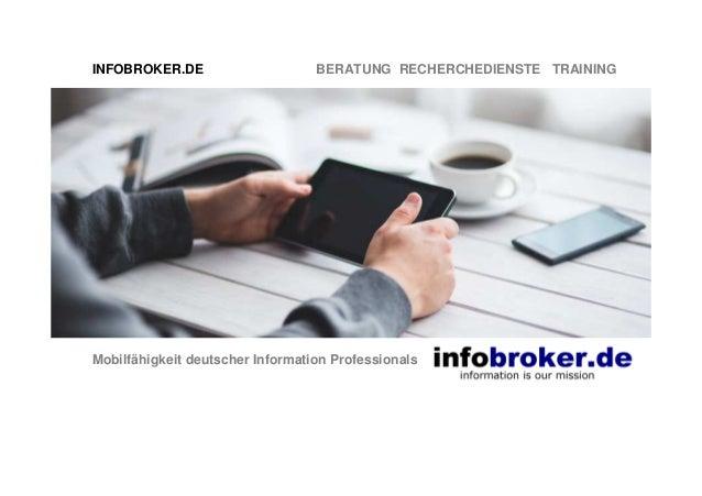 INFOBROKER.DE BERATUNG RECHERCHEDIENSTE TRAINING Mobilfähigkeit deutscher Information Professionals