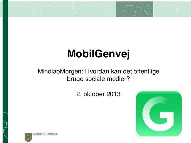 MobilGenvej MindlabMorgen: Hvordan kan det offentlige bruge sociale medier? 2. oktober 2013