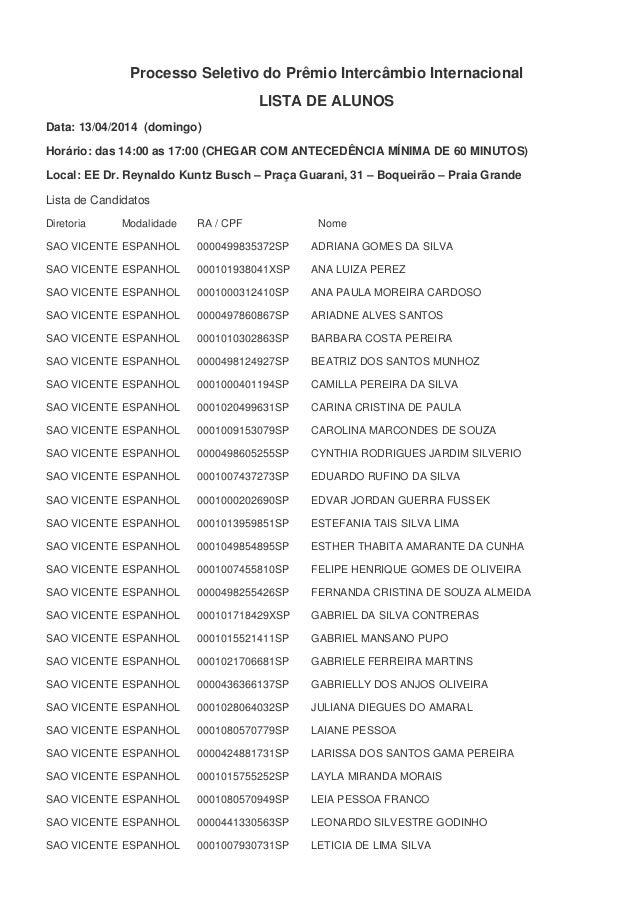 Processo Seletivo do Prêmio Intercâmbio Internacional LISTA DE ALUNOS Data: 13/04/2014 (domingo) Horário: das 14:00 as 17:...