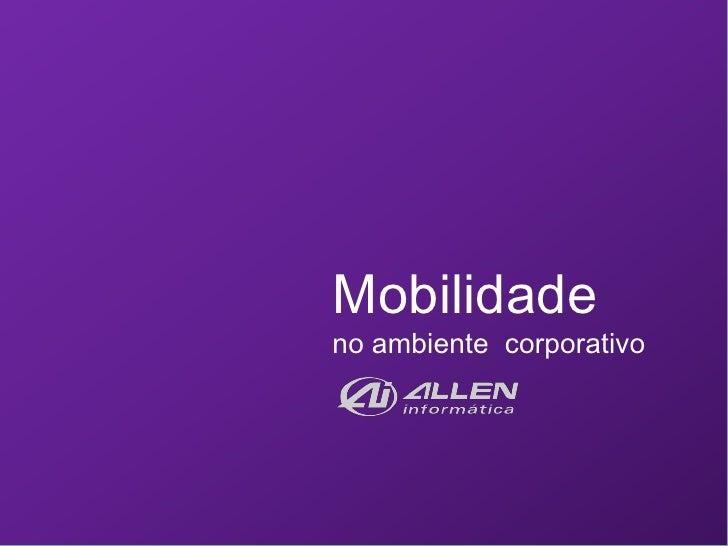 Mobilidade no ambiente  corporativo<br />