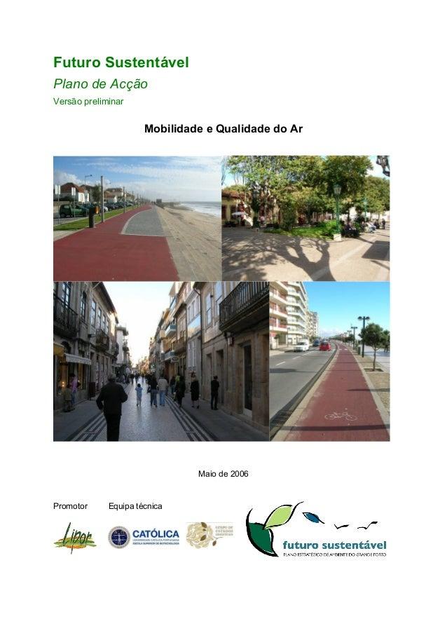 Futuro Sustentável Plano de Acção Versão preliminar Mobilidade e Qualidade do Ar Maio de 2006 Promotor Equipa técnica