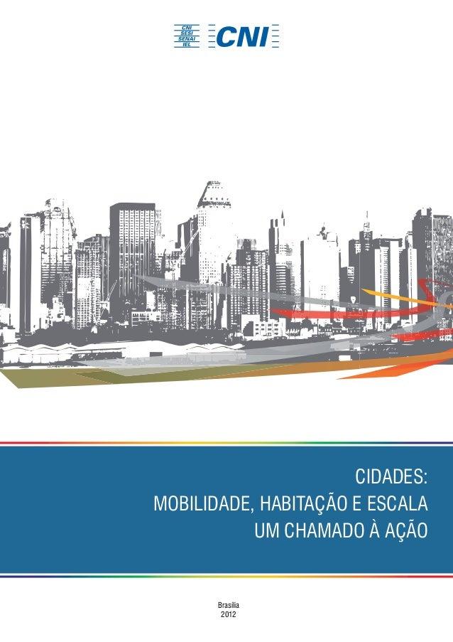 CIDADES: MOBILIDADE, HABITAÇÃO E ESCALA UM CHAMADO À AÇÃO  Brasília 2012