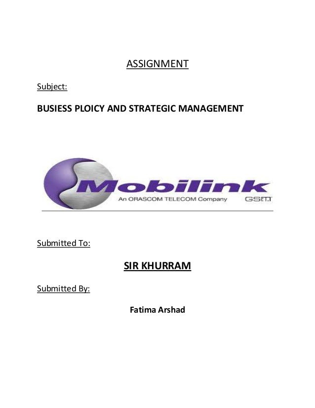 ASSIGNMENT Subject:  BUSIESS PLOICY AND STRATEGIC MANAGEMENT  Submitted To:  SIR KHURRAM Submitted By: Fatima Arshad