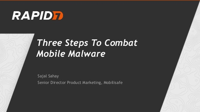 Three Steps To Combat Mobile Malware Sajal Sahay Senior Director Product Marketing, Mobilisafe